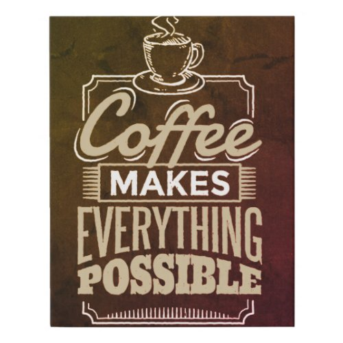 Coffee makes everything possible quoted canvas