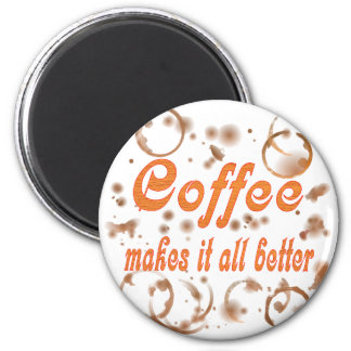 Coffee Makes It All Better 2 Inch Round Magnet