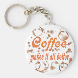 Coffee Makes It All Better Basic Round Button Keychain
