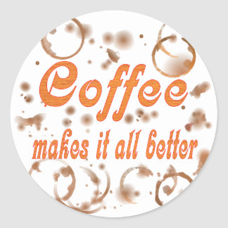 Coffee Makes It All Better Round Stickers