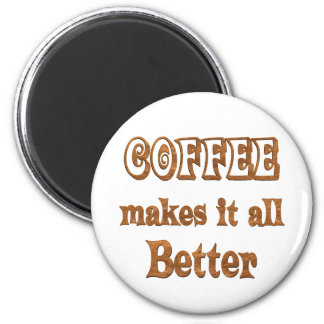 Coffee Makes It Better 2 Inch Round Magnet