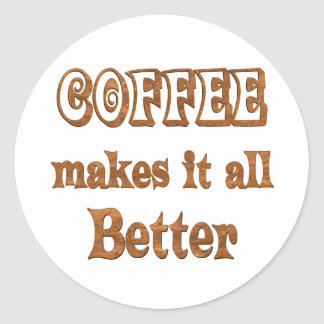 Coffee Makes It Better Classic Round Sticker
