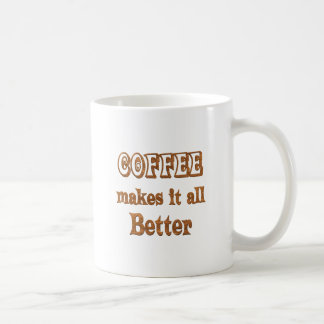 Coffee Makes It Better Classic White Coffee Mug