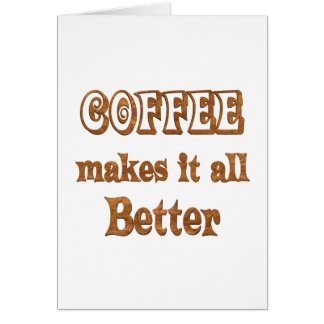 Coffee Makes It Better Greeting Card
