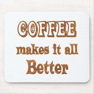 Coffee Makes It Better Mouse Pad