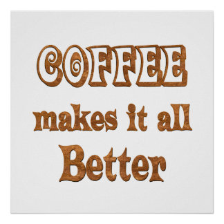 Coffee Makes It Better Poster