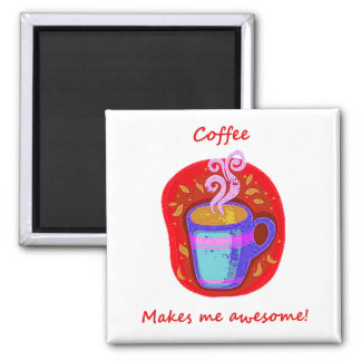Coffee Makes Me Awesome Fun Quote 2 Inch Square Magnet