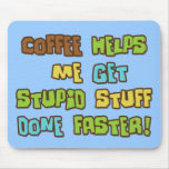 Coffee Makes Me Do Stupid Stuff Faster Mouse Pad