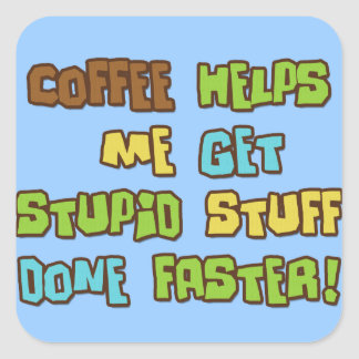 Coffee Makes Me Do Stupid Stuff Faster Square Sticker