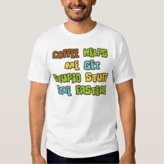 Coffee Makes Me Do Stupid Stuff Faster T-shirt