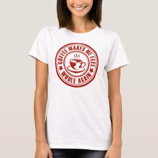 Coffee Makes Me Feel Whole Again T-Shirt