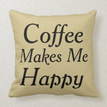 Coffee Makes Me Happy Cream Color Throw Pillow
