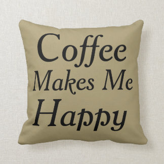 Coffee Makes Me Happy Mocha Color Throw Pillow