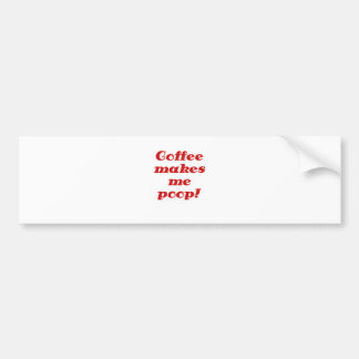 Coffee Makes Me Poop Bumper Sticker