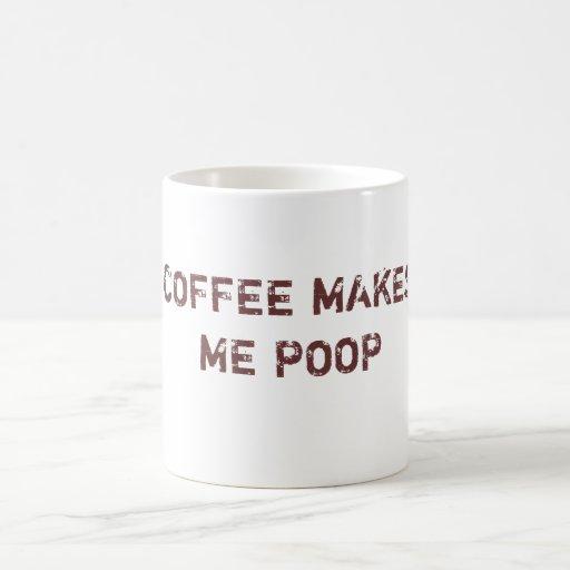 COFFEE MAKES ME POOP CLASSIC WHITE COFFEE MUG