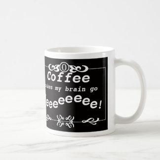 Coffee Makes My Brain Go Weeeeeeee! Coffee Mug