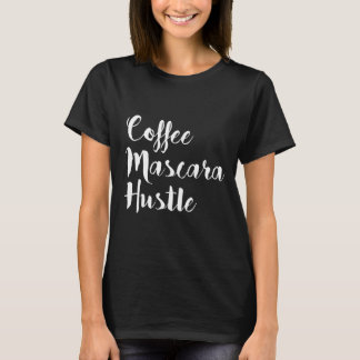 """Coffee Mascara Hustle"" T-Shirt"