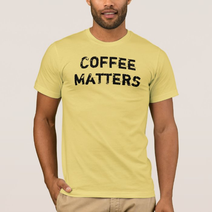 Coffee Matters T-Shirt
