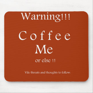 Coffee Me ! Humor Gifts by Sharles Mouse Pad
