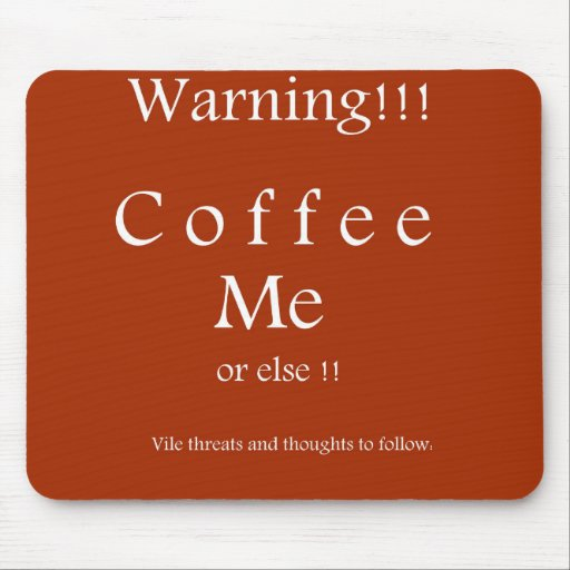 Coffee Me ! Humor Gifts by Sharles Mousepad