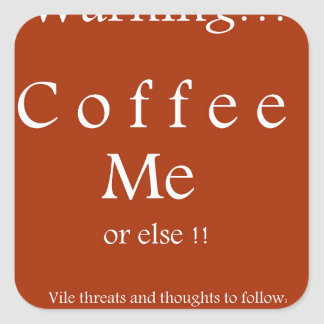 Coffee Me ! Humor Gifts by Sharles Square Sticker