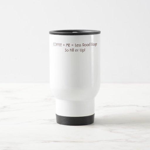 COFFEE + ME = Less Road Rage So Fill er Up! Coffee Mug