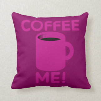 Coffee Me Pillow