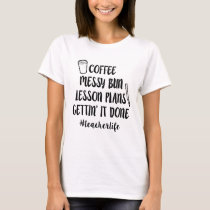 Coffee, Messy Bun, Lesson Plans, Gettin' it Done T-Shirt