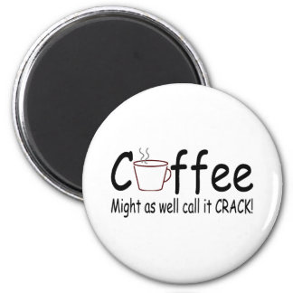 Coffee Might As Well Call It Crack 2 2 Inch Round Magnet