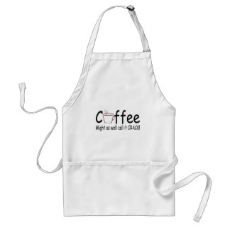 Coffee Might As Well Call It Crack 2 Adult Apron