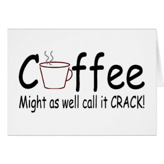 Coffee Might As Well Call It Crack 2 Card
