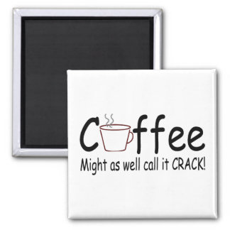 Coffee Might As Well Call It Crack 2 Magnets