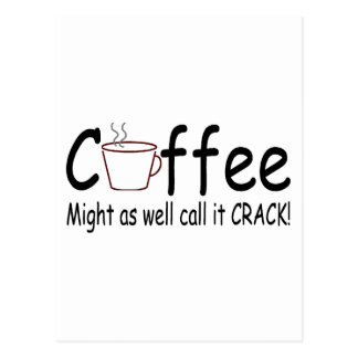Coffee Might As Well Call It Crack 2 Postcard