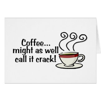 Coffee Might As Well Call It Crack 3 Card