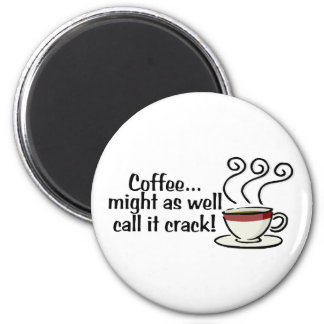 Coffee Might As Well Call It Crack 3 Refrigerator Magnets