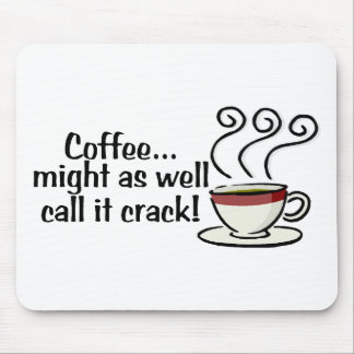 Coffee Might As Well Call It Crack 3 Mouse Pad