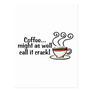 Coffee Might As Well Call It Crack 3 Postcard