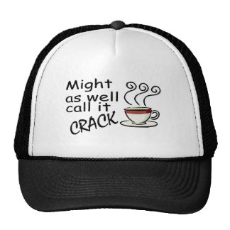 Coffee Might As Well Call It Crack Hats