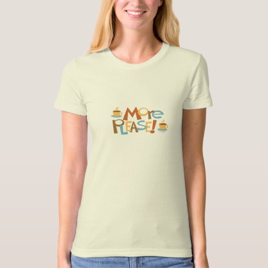 COFFEE More Please! T-shirt