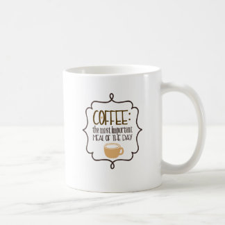 Coffee Most Important Meal Of The Day Mug