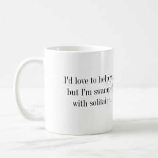 Coffee Mug - ....I'm swamped with solitaire