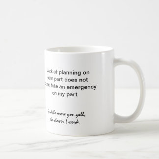 coffee mug: Lack of planning on your part ... Classic White Coffee Mug