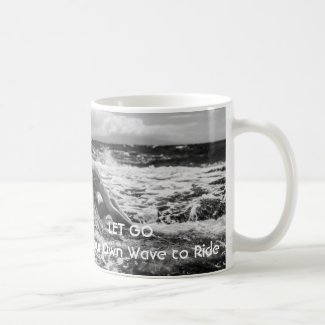 Coffee Mug - LET GO, Be Your Own Wave to Ride