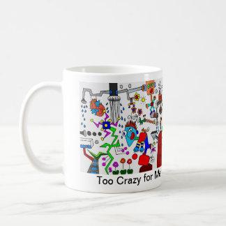 """Coffee Mug  """"Too Crazy for Me"""""""