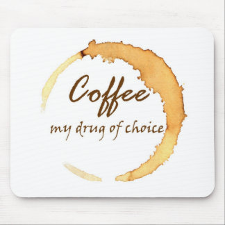 Coffee - My Drug of Choice Mouse Pad