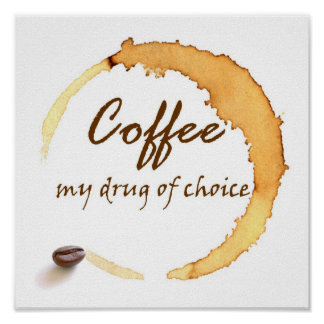 Coffee - My Drug of Choice Posters