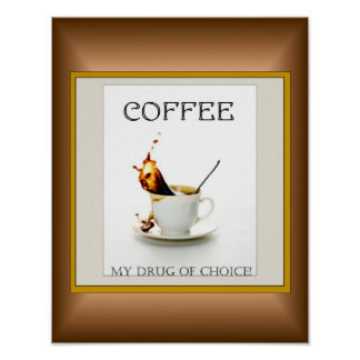 Coffee - My Drug of Choice Poster