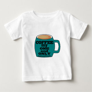 COFFEE - MY ONE AND ONLY - LOVE TO BE ME BABY T-Shirt
