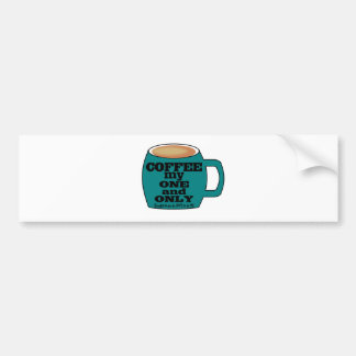 COFFEE - MY ONE AND ONLY - LOVE TO BE ME BUMPER STICKER