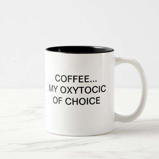 COFFEE... MY OXYTOCIC OF CHOICE Two-Tone COFFEE MUG